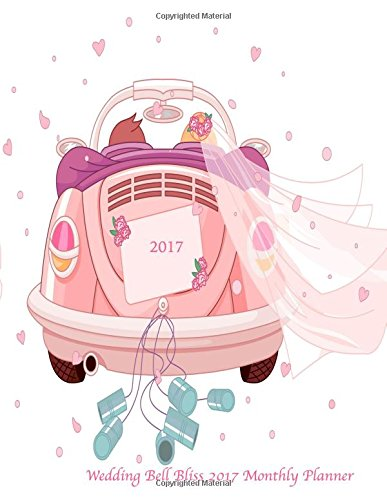 Wedding Bell Bliss 2017 Monthly Planner: 16 Month August 2016-December 2017 Academic Calendar with Large 8.5x11 Pages
