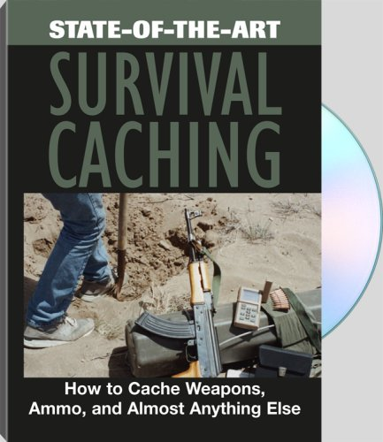 STATE-OF-THE-ART SURVIVAL CACHING - How To Cache Weapons, Ammo, And Almost Anything Else