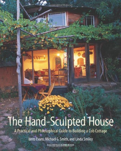 The Hand-sculpted House: A Practical and Philosophical Guide to Building a Cob Cottage: A Practical Guide to Building a Cob Cottage (The Real Goods Solar Living Book)