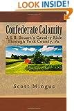 Confederate Calamity: J.E.B. Stuart's Cavalry Ride Through York County, Pa.