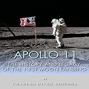 Apollo 11: The History and Legacy of the First Moon Landing Audiobook