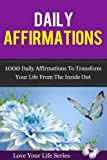 Daily Affirmations: 1000 Affirmations to Transform your life from the inside out! (Personal Growth and Inspiration, Affirmations)