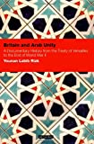 img - for Britain and Arab Unity: A Documentary History from the Treaty of Versailles to the End of World War II (Contemporary Arab Scholarship in the Social Sciences) book / textbook / text book