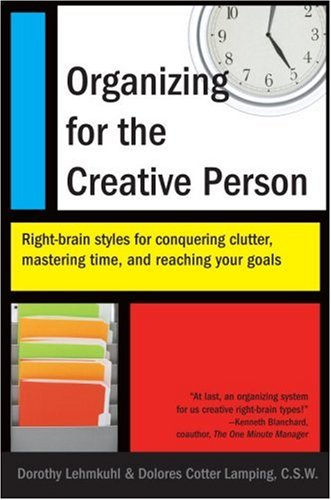 Organizing for the Creative Person: Right-Brain Styles for Conquering Clutter, Mastering Time, and Reaching Your Goals, Dorothy Lehmkuhl