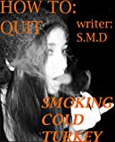 HOW TO: QUIT SMOKING COLD TURKEY