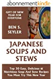 Top 30 Easy, Delicious And Nutritious Japanese Soups And Stews Recipes You Must Try This New Year (English Edition)