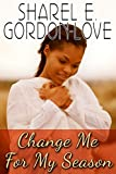 img - for Change Me for My Season (Peace In The Storm Publishing Presents) book / textbook / text book