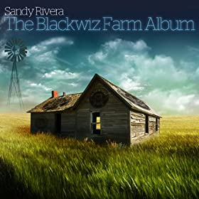 Sandy Rivera Presents The Blackwiz Farm