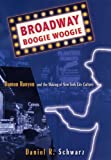 Broadway Boogie Woogie: Damon Runyon and the Making of New York City Culture (1403967318) by Schwarz, Daniel R.