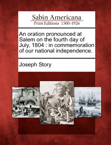 An oration pronounced at Salem on the fourth day of July, 1804: in commemoration of our national independence.