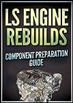 LS Engine Rebuilds: Component Prepara...