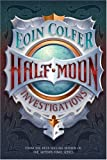 Half Moon Investigations (0786849606) by Eoin Colfer