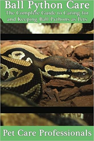 Ball Python Care: The Complete Guide to Caring for and Keeping Ball Pythons as Pets (Best Pet Care Practices) written by Pet Care Professionals