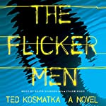 The Flicker Men: A Novel | Ted Kosmatka