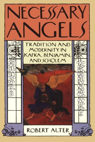 Necessary Angels: Tradition and Modernity in Kafka, Benjamin, and Scholem