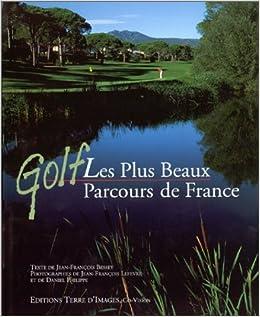Amazon.fr Golf : Les Plus Beaux Parcours de France Jean François