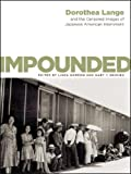 Impounded: Dorothea Lange And The Censored Images Of Japanese American Inte