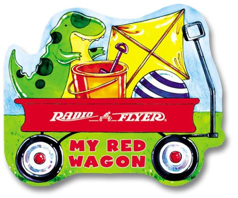 Radio Flyer: My Red Wagon Elizabeth Cody Kimmel and Rusty Fletcher