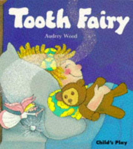 Tooth Fairy (Child's Play Library), by Audrey Wood
