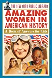 img - for The New York Public Library Amazing Women in American History: A Book of Answers for Kids book / textbook / text book