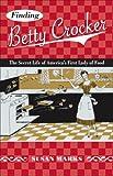 Finding Betty Crocker: The Secret Life of America's First Lady of Food (Fesler-Lampert Minnesota Heritage)
