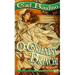 O Greenest Branch! (Book I of Water!) by Gael Baudino