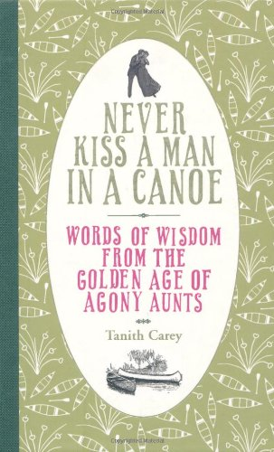 Never Kiss A Man In A Canoe: Words Of Wisdom From The Golden Age Of Agony Aunts front-26251