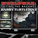 Worldwar: Tilting the Balance Audiobook by Harry Turtledove Narrated by Todd McLaren