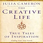 The Creative Life: True Tales of Inspiration | Julia Cameron