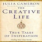 The Creative Life: True Tales of Inspiration | Julia Cameron