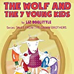 The Wolf and the 7 Young Kids: The Grimm Brothers Tales 4 | Liz Doolittle