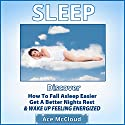 Sleep: Discover How to Fall Asleep Easier, Get a Better Night's Rest & Wake Up Feeling Energized Audiobook by Ace McCloud Narrated by Joshua Mackey