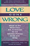 Love Gone Wrong: What to Do When You Are Attracted to the Wrong Person Over and Over (0840796374) by Whiteman, Tom