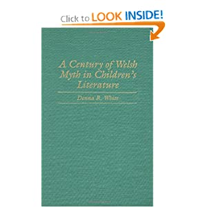 A Century of Welsh Myth in Children's Literature (Contributions to the Study of Science Fiction and Fantasy) by Donna R. White