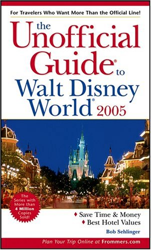 The Unofficial Guide to Walt Disney World 2005, BOB SEHLINGER
