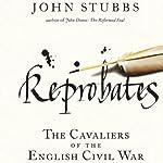Reprobates: The Cavaliers of the English Civil War | John Stubbs