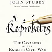 Reprobates: The Cavaliers of the English Civil War | [John Stubbs]