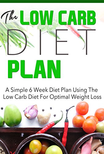 The Low Carb Diet Plan  A Simple 6 Week Diet Plan Using the Low Carb Diet For Optimal Weight Loss (low carb diet plan, ketogenic diet plan , keto , low carb Book 9) by Noah Mason