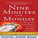 Nine Minutes on Monday: The Quick and Easy Way to Go from Manager to Leader (       UNABRIDGED) by James Robbins Narrated by A.T. Chandler