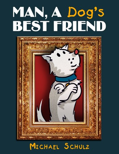 Michael Schulz - Man, A Dog's Best Friend (Regular Edition): An in-depth illustrated and behind the scenes look into the creation of cartoons