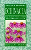 Douglas Schar Echinacea: The Plant That Boosts Your Immune System (Nature's Remedies)
