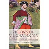 Visions of Mughal India: An Anthology of European Travel Writingby Michael Fisher
