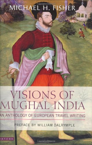 Visions of Mughal India: An Anthology of European Travel...