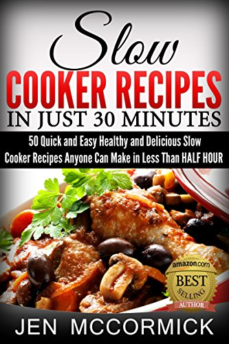 Slow Cooker Recipes in Just 30 Minutes: 50 Quick and Easy Healthy and Delicious Slow Cooker Recipes Anyone Can Make in Less Than HALF HOUR (Quick and Easy ... Recipes, Slow cooker, Slow Cooker Cookbook) (Anyone Can Cook In A Slow Cooker compare prices)