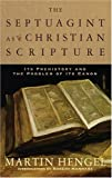 The Septuagint as Christian Scripture: Its Prehistory and the Problem of Its Canon (080102790X) by Hengel, Martin