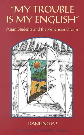 My Trouble is My English: Asian Students and the American...