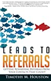 img - for Leads To Referrals by Timothy M. Houston (2013-06-25) book / textbook / text book