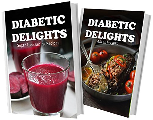 Sugar-Free Juicing Recipes And Sugar-Free Greek Recipes: 2 Book Combo (Diabetic Delights) front-485052