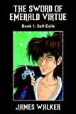The Sword of Emerald Virtue: Book 1: Self-Exile (059536666X) by Walker, James