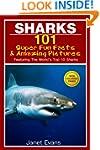 Sharks: 101 Super Fun Facts And Amazi...